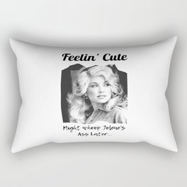Dolly Parton - Feelin Cute Might Whoop Jolene Dolly Parton Gift Rectangular Pillow