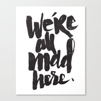 mad Canvas Prints featuring ...MAD HERE by Matthew Taylor Wilson