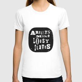 Artists Make Lousy Slaves T-shirt