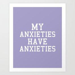 My Anxieties Have Anxieties, Quote Art Print