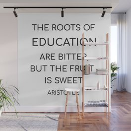 The roots of education are bitter, but the fruit is sweet. - Aristotle Wall Mural