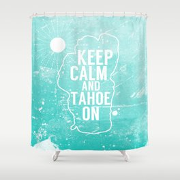 Keep Calm and Tahoe On Shower Curtain