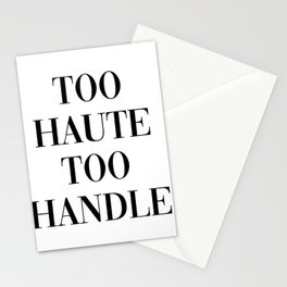 too haute to handle Stationery Cards