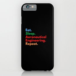 Eat. Sleep. Aeronautical Engineering. Repeat. iPhone Case