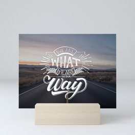 We are What We Are in Our Way Mini Art Print