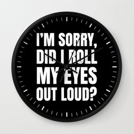 I'm Sorry Did I Roll My Eyes Out Loud (Black) Wall Clock