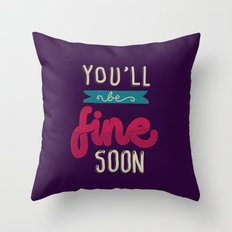 You'll Be Fine Soon Throw Pillow