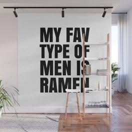 My Fav Type of Men is Ramen Wall Mural