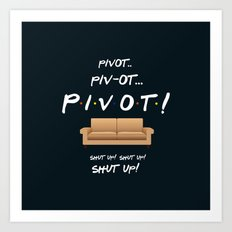Pivot - Friends TV Show Art Print