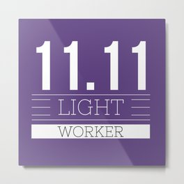 11.11 LIGHT WORKER Metal Print