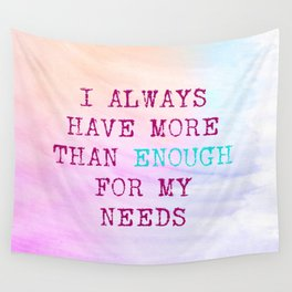 I Always Have More Than Enough For My Needs Wall Tapestry