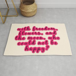 With Freedom, Flowers, And The Moon, Who Could Not Be Happy? Rug
