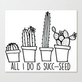 All I Do Is Succ-Seed Canvas Print