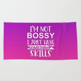 I'm Not Bossy I Just Have Leadership Skills Beach Towel