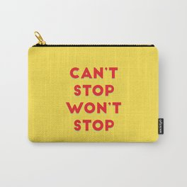 Can't Stop, Won't Stop Carry-All Pouch