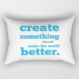Create something that will make the world better Rectangular Pillow