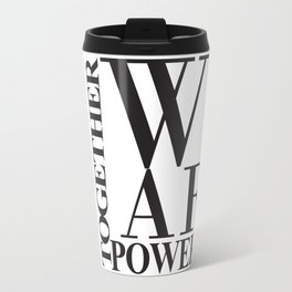 We Are Powerful - Bold Black Text Travel Mug