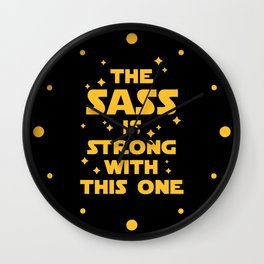 The Sass Is Strong Funny Quote Wall Clock