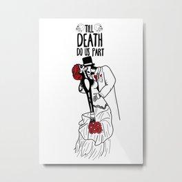 Till death do us part Metal Print