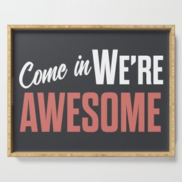 Come in we are awesome, vintage Business sign, shop entrance, we're open, store signs Serving Tray