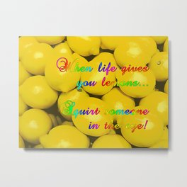 When life gives you lemons... squirt someone in the eye! Naughty behavior, funny quote, citrus fruit Metal Print