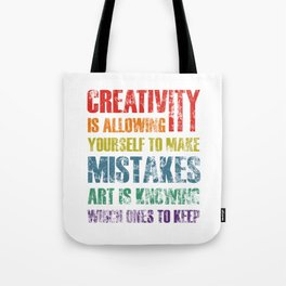 Creativity Is Allowing Yourself to Make Mistakes Art Is Knowing Which Ones To keep Tote Bag