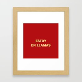 I'm on fire. phrase in Spanish that indicates sexual heat Framed Art Print
