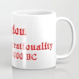 religion undermining rationality since 300 000 BC Coffee Mug