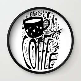 There's always room for coffee (black and white) Wall Clock