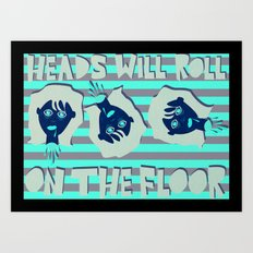 Off with their heads! Art Print