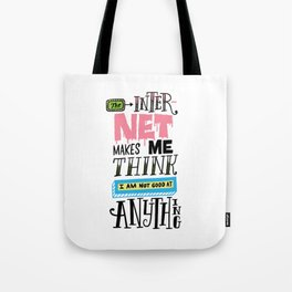 The Internet Makes Me Think I am Not Good At Anything Tote Bag