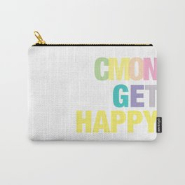 Cmon Get Happy Carry-All Pouch