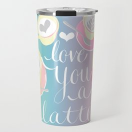 LOVE YOU A LATTE! Travel Mug