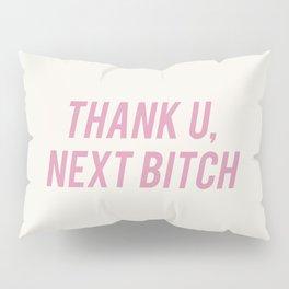 Thank U, Next Bitch Pillow Sham
