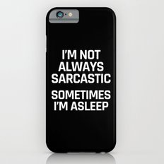 I'm Not Always Sarcastic Sometimes I'm Asleep (Black and White) Slim Case iPhone 6s
