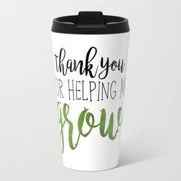 Thank You For Helping Me Grow Travel Mug