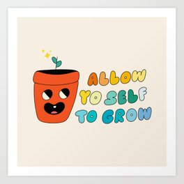 Allow Yo Self To Grow Art Print