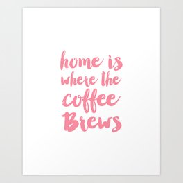 Home is where the coffee brews Art Print
