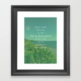 What Good is Livin Framed Art Print