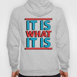 It Is What It Is Hoody