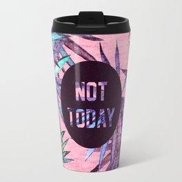 Not today - pink version Travel Mug
