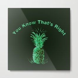 You Know That's Right - Psych Metal Print
