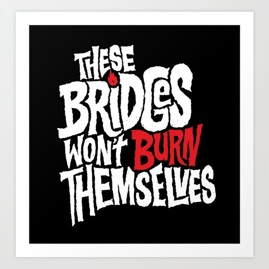 Burning Bridges Art Print