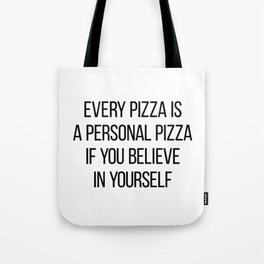 Every Pizza Is A Personal Pizza If You Believe In Yourself Tote Bag