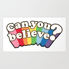 Can you believe? Art Print