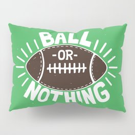 B\LL OR NOTH/NG Pillow Sham