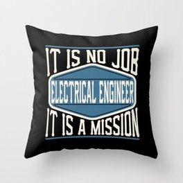 Electrical Engineer  - It Is No Job, It Is A Mission Throw Pillow
