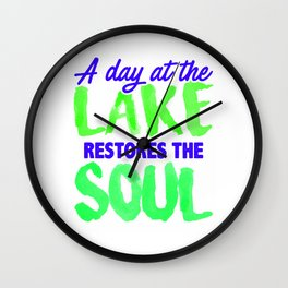 A day at the lake restores the soul 3 Wall Clock