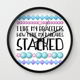 I Like My Bracelets How I Like My Pancakes STACKED Wall Clock