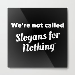 We're Not Called Slogans for Nothing Metal Print